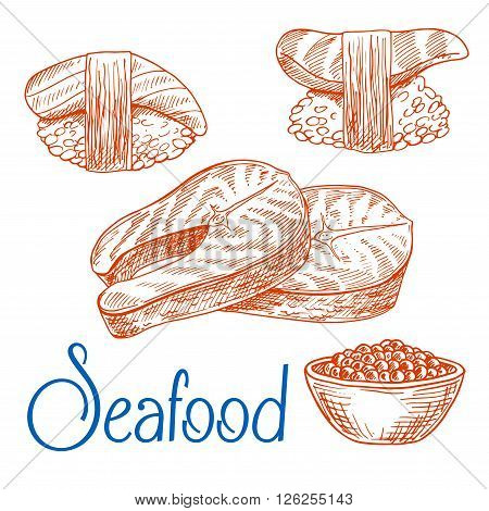 Seafood dishes sketch drawings with fresh salmon steaks, sushi nigiri with marinated tuna and salmon, bowl with salted caviar. Use as oriental cuisine, seafood restaurant menu, kitchen interior design