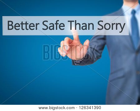 Better Safe Than Sorry - Businessman Hand Pressing Button On Touch Screen Interface.