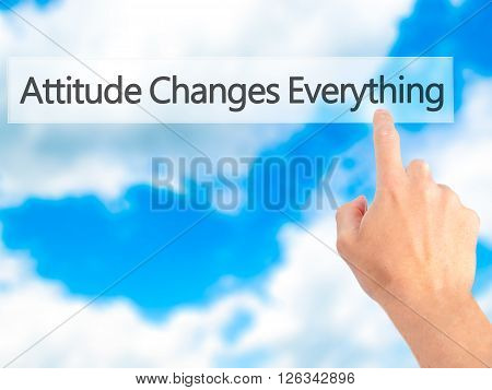 Attitude Changes Everything - Hand Pressing A Button On Blurred Background Concept On Visual Screen.