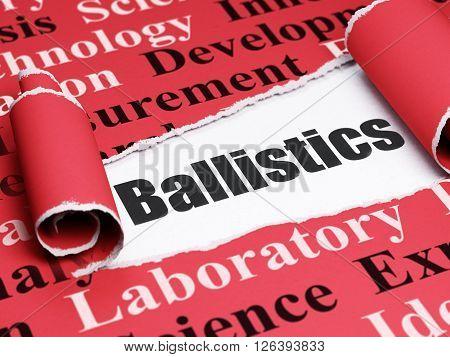 Science concept: black text Ballistics under the piece of  torn paper