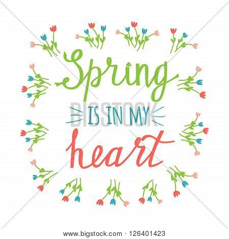 Vector spring lettering in cute style. Modern banner template on spring season with hand drawn flowers. Lettering with hand drawn letters. Spring is in my heart phrase. Colorful lettering