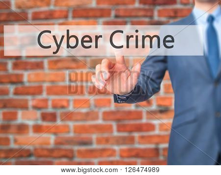 Cyber Crime - Businessman Hand Pressing Button On Touch Screen Interface.