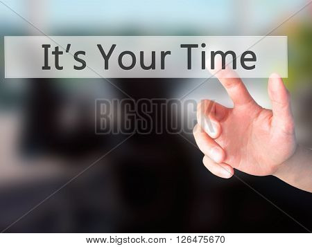 It's Your Time  - Hand Pressing A Button On Blurred Background Concept On Visual Screen.