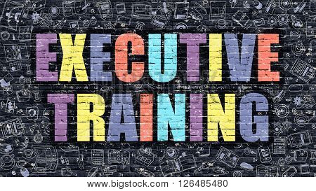 Executive Training. Multicolor Inscription on Dark Brick Wall with Doodle Icons. Executive Training Concept in Modern Style. Doodle Design Icons. Executive Training on Dark Brickwall Background.