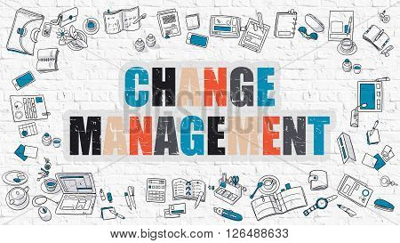 Change Management. Multicolor Inscription on White Brick Wall with Doodle Icons Around. Modern Style Illustration with Doodle Design Icons. Change Management on White Brickwall Background.