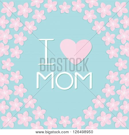 Sakura flowers frame Japan blooming cherry blossom set Blue background I love mom Happy mothers day Text with heart sign Greeting card Flat design style. Vector illustration