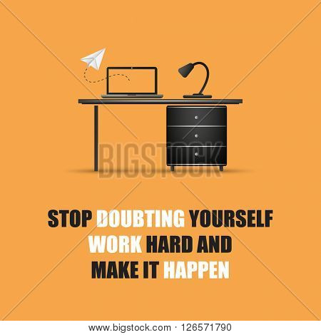 Stop Doubting Yourself, Work Hard And Make It Happen. - Inspirational Quote, Slogan, Saying On An Yellow Background