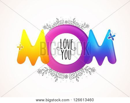 Creative colorful text Love You Mom on floral design decorated grey background for Happy Mother's Day celebration.