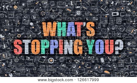 Whats Stopping You Concept. Whats Stopping You Drawn on Dark Wall. Whats Stopping You in Multicolor. Whats Stopping You Concept. Modern Illustration in Doodle Design of Whats Stopping You.