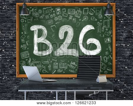 B2G - Business to Government - Handwritten Inscription by Chalk on Green Chalkboard with Doodle Icons Around. Business Concept in the Interior of a Modern Office on the Dark Brick Wall Background. 3D.