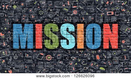 Mission. Multicolor Inscription on Dark Brick Wall with Doodle Icons Around. Mission Concept. Modern Style Illustration with Doodle Design Icons. Mission on Dark Brickwall Background.
