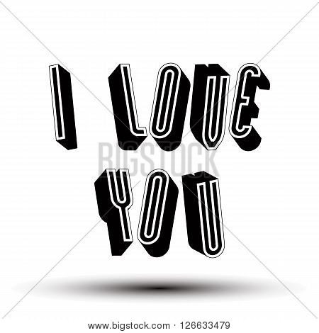 I Love You phrase made with 3d retro style geometric letters.