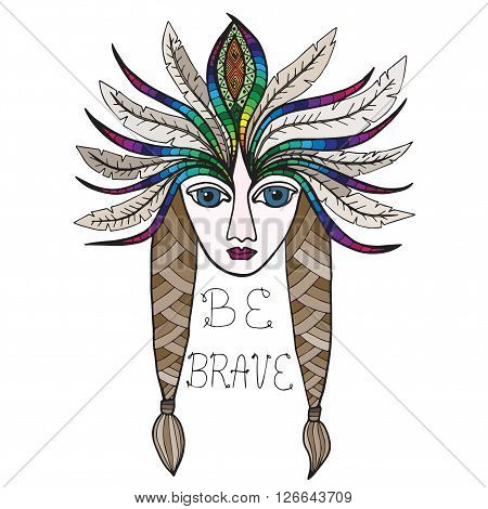 Portrait of beautiful American Indian girl with inscription Be brave. Headdress with feathers color.