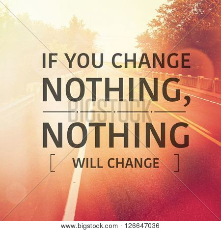 Inspirational Typographic Quote - If you change nothing, nothing will change
