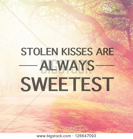 Inspirational Typographic Quote - Stolen kisses are always sweetest