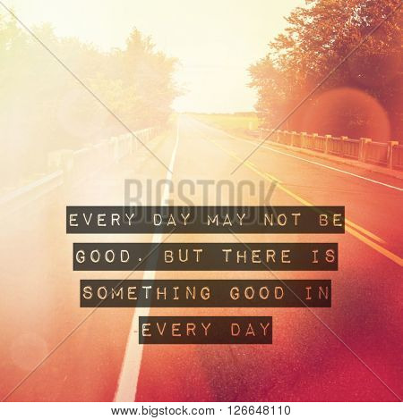 Inspirational Typographic Quote - Every day may not be good, but there is something good in everyday