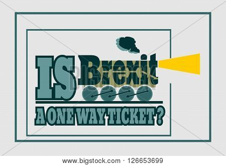 United Kingdom exit from European Union relative image. Brexit named politic process. Referendum theme. Is a one way ticket question. Steam train word