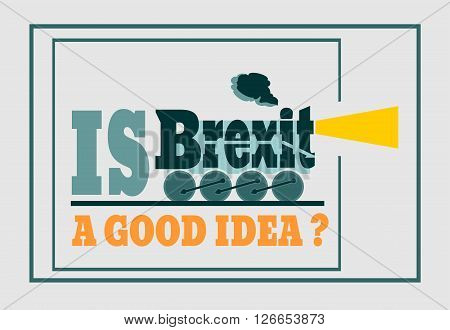 United Kingdom exit from European Union relative image. Brexit named politic process. Referendum theme. Is brexit a good idea question. Steam train word