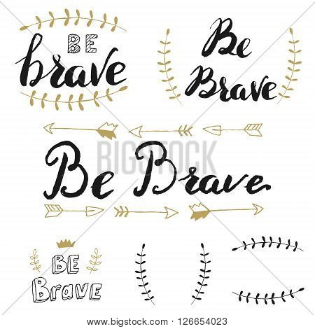 Be brave. Set of hand drawn lettering. Motivation phrase. Design element in vector.