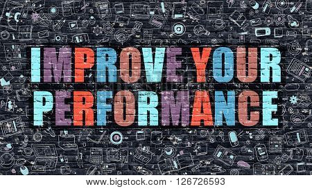 Improve Your Performance Concept. Modern Illustration. Multicolor Improve Your Performance Drawn on Dark Brick Wall. Doodle Icons. Doodle Style of  Improve Your Performance Concept.