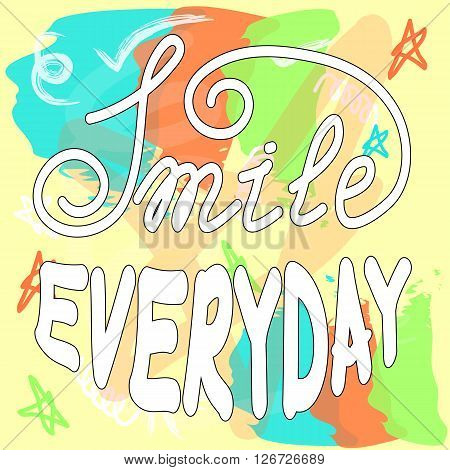 Vector hand lettering poster on hand drawn background. Smile everyday with hand-lettering. Vector illustration