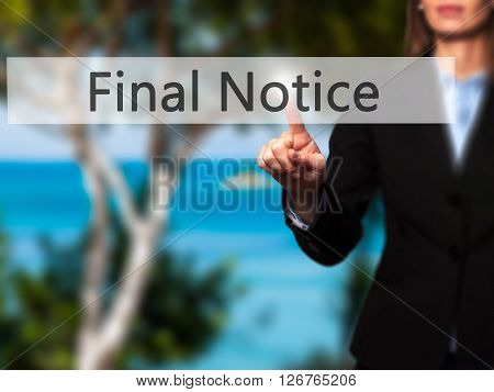Final Notice - Businesswoman Hand Pressing Button On Touch Screen Interface.