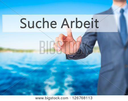 Suche Arbeit (job Search In German) - Businessman Hand Pressing Button On Touch Screen Interface.