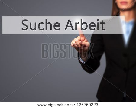 Suche Arbeit (job Search In German) - Businesswoman Hand Pressing Button On Touch Screen Interface.