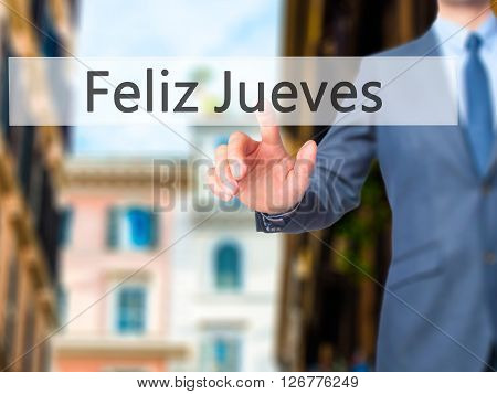 Feliz Jueves (happy Thursday In Spanish)  - Businessman Hand Pressing Button On Touch Screen Interfa