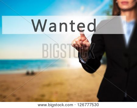 Wanted - Businesswoman Hand Pressing Button On Touch Screen Interface.