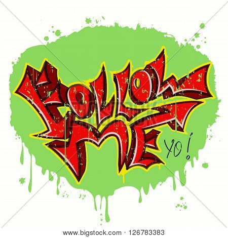 The phrase Follow Me in the style of urban graffiti.Graphic Design - for t-shirt, fashion, prints or banner