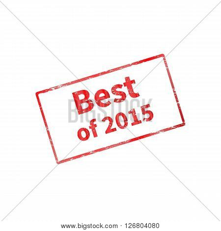 Vector illustration of a red stamp with frame. The best of last year, 2015. Isolated on a white background.