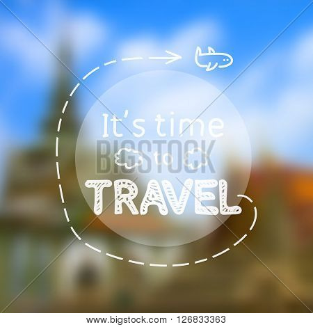 Time to travel - inspirational quote on photographic blurred background, depicting orange Thai buddhist temple and blue sky, in vector