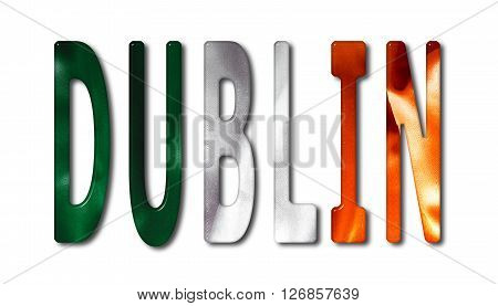 Dublin word with a bevelled Ireland flag texture on an isolated white background with a clipping path with and without shadows