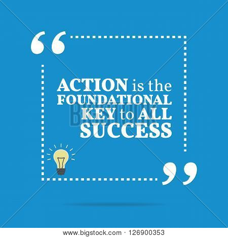 Inspirational Motivational Quote. Action Is The Foundational Key To All Success.