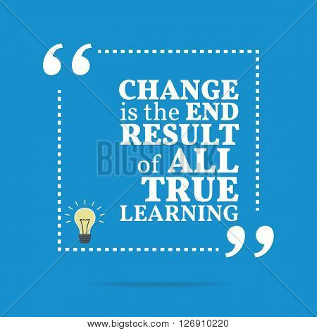 Inspirational Motivational Quote. Change Is The End Result Of All True Learning.