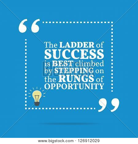 Inspirational Motivational Quote. The Ladder Of Success Is Best Climbed By Stepping On The Rungs Of