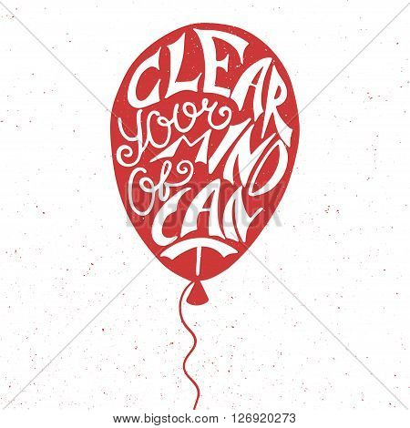 Vector card with hand drawn unique typography design element for greeting cards prints and posters. Clear your mind of can't in red balloon isolated on white background
