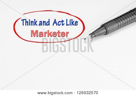 Think And Act Like Marketer - Business Concept