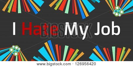 I hate my job text written over dark colorful background.