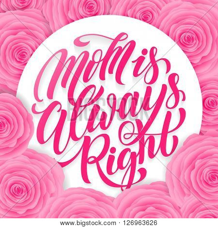 Mothers day greeting card. Mom Is Always Right text lettering with flowers frame. Vector illustration.