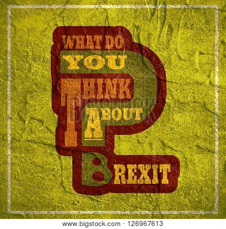 United Kingdom exit from European Union relative image. Brexit named politic process. Referendum theme. What do you think about brexit question. Concrete textured