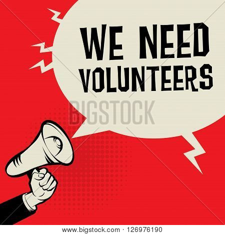 Megaphone Hand business concept with text We Need Volunteers, vector illustration