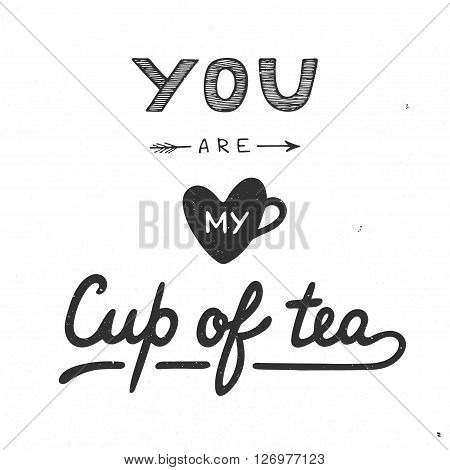 Card with hand drawn unique typography design element for greeting cards prints and posters. You are my cup of tea in vintage style on white. Handwritten lettering. Hand drawn design elements.
