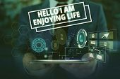 Conceptual Hand Writing Showing Hello I Am Enjoying Life. Business Photo Showcasing Happy Relaxed Li poster