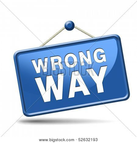wrong way big mistake turn back