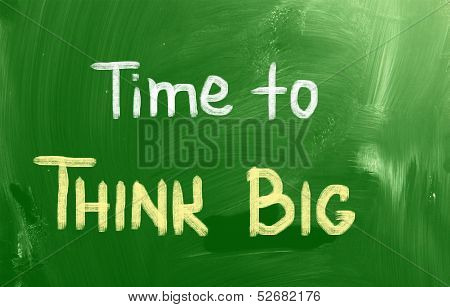 Time To Think Big Concept