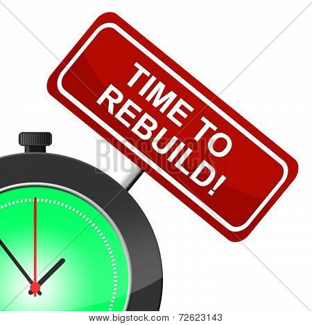 Time To Rebuild Represents Reconstruct Remake And Renovate