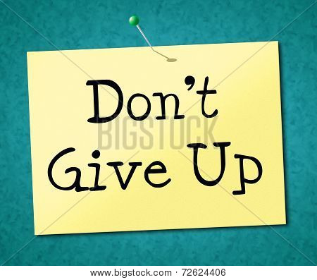 Don't Give Up Represents Motivate Commitment And Succeed