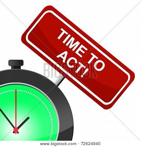 Time To Act Represents Do It And Active